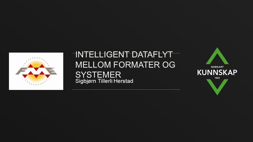 INTELLIGENT DATAFLYT MELLOM FORMATER OG SYSTEMER Sigbjørn Tillerli Herstad