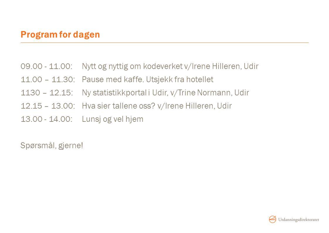 Program for dagen 09.00 - 11.00:Nytt og nyttig om kodeverket v/Irene Hilleren, Udir 11.00 – 11.30: Pause med kaffe.