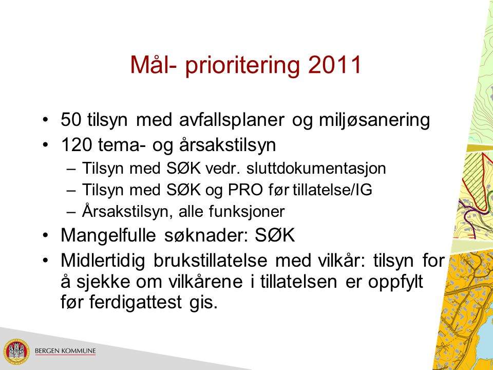 Mål- prioritering 2011 50 tilsyn med avfallsplaner og miljøsanering 120 tema- og årsakstilsyn –Tilsyn med SØK vedr. sluttdokumentasjon –Tilsyn med SØK