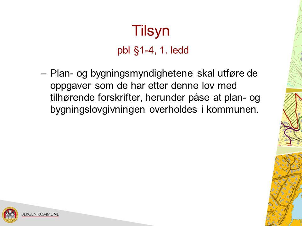 Tilsyn pbl §1-4, 1. ledd –Plan- og bygningsmyndighetene skal utføre de oppgaver som de har etter denne lov med tilhørende forskrifter, herunder påse a