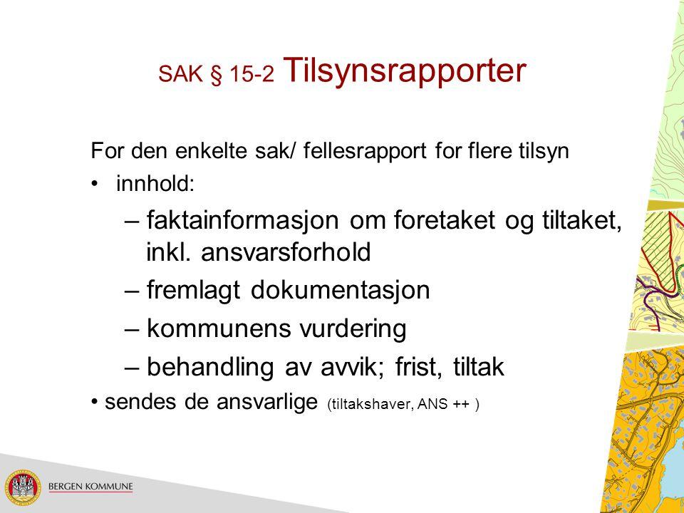 SAK § 15-2 Tilsynsrapporter For den enkelte sak/ fellesrapport for flere tilsyn innhold: – faktainformasjon om foretaket og tiltaket, inkl. ansvarsfor