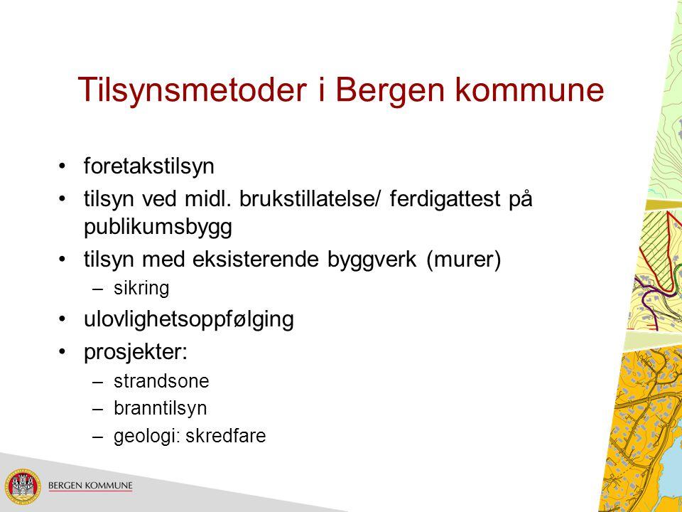 Tilsynsmetoder i Bergen kommune foretakstilsyn tilsyn ved midl. brukstillatelse/ ferdigattest på publikumsbygg tilsyn med eksisterende byggverk (murer