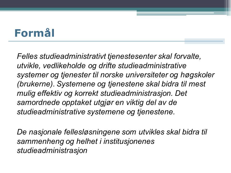 Formål Felles studieadministrativt tjenestesenter skal forvalte, utvikle, vedlikeholde og drifte studieadministrative systemer og tjenester til norske universiteter og høgskoler (brukerne).