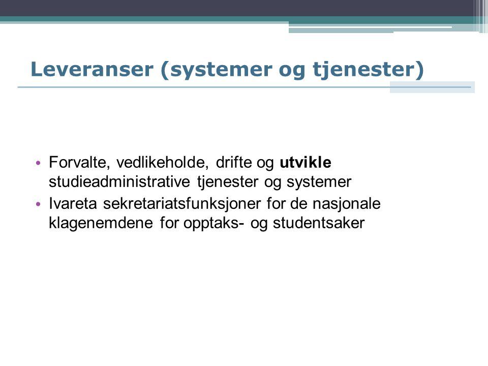 Leveranser (systemer og tjenester) Forvalte, vedlikeholde, drifte og utvikle studieadministrative tjenester og systemer Ivareta sekretariatsfunksjoner