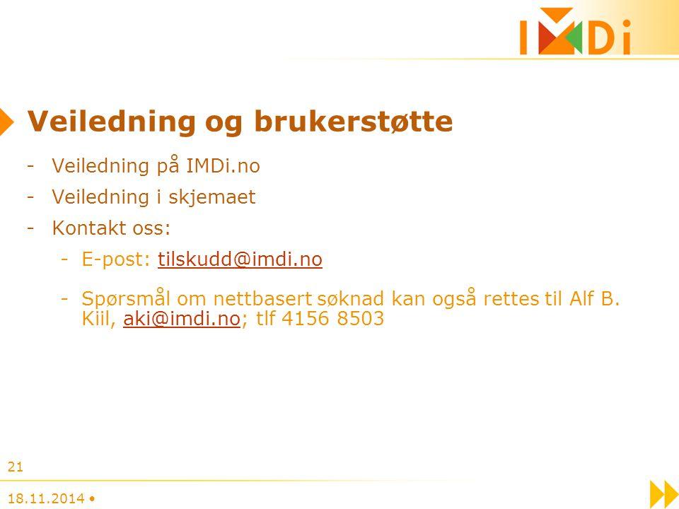Veiledning og brukerstøtte 18.11.2014 21 -Veiledning på IMDi.no -Veiledning i skjemaet -Kontakt oss: -E-post: tilskudd@imdi.notilskudd@imdi.no -Spørsmål om nettbasert søknad kan også rettes til Alf B.