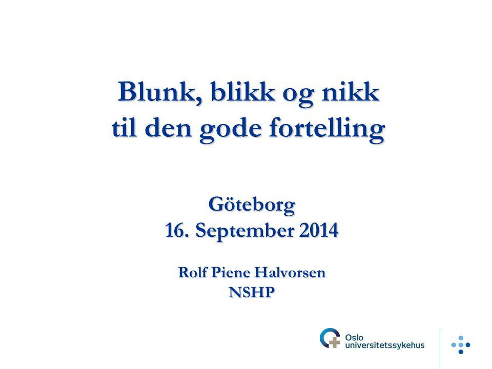Blunk, blikk og nikk til den gode fortelling Göteborg 16. September 2014 Rolf Piene Halvorsen NSHPNSHP