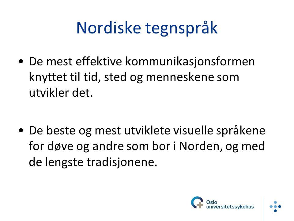 Nordiske tegnspråk De mest effektive kommunikasjonsformen knyttet til tid, sted og menneskene som utvikler det. De beste og mest utviklete visuelle sp