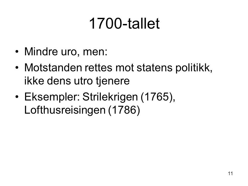 11 1700-tallet Mindre uro, men: Motstanden rettes mot statens politikk, ikke dens utro tjenere Eksempler: Strilekrigen (1765), Lofthusreisingen (1786)
