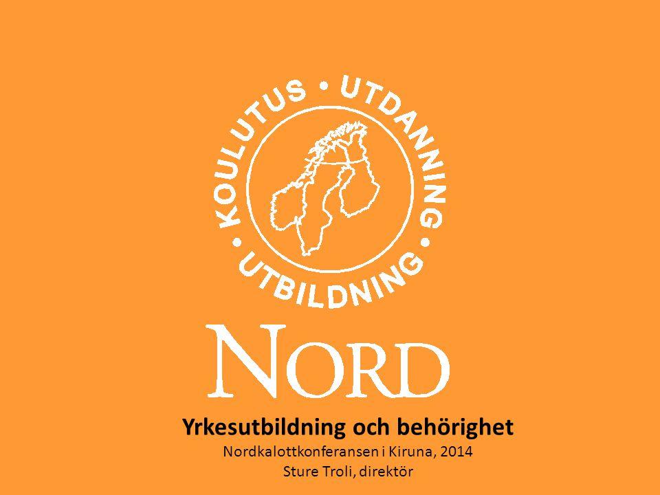 Yrkesutbildning och behörighet Nordkalottkonferansen i Kiruna, 2014 Sture Troli, direktör
