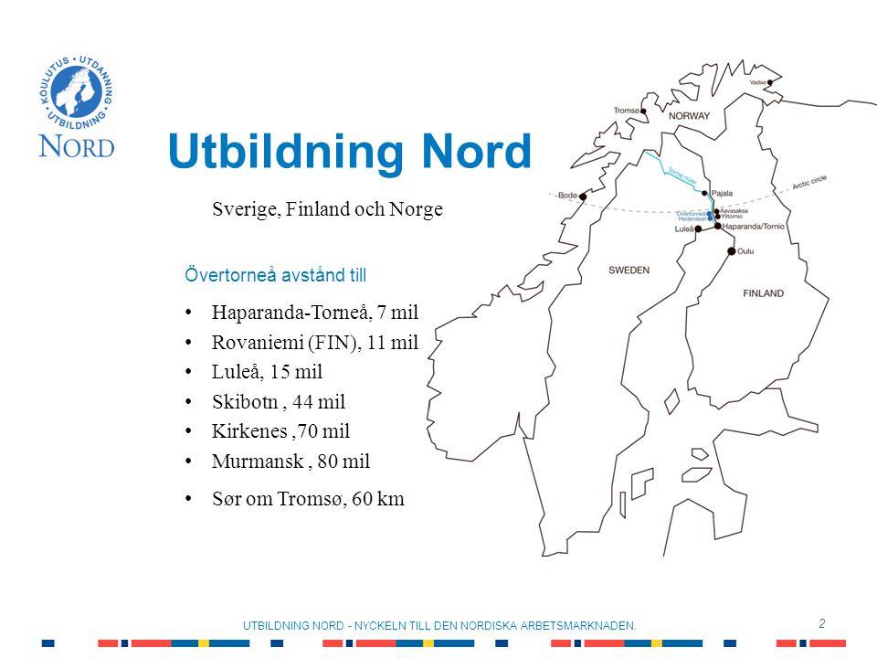 3 Utbildning Nord UTBILDNING NORD - NYCKELN TILL DEN NORDISKA ARBETSMARKNADEN.