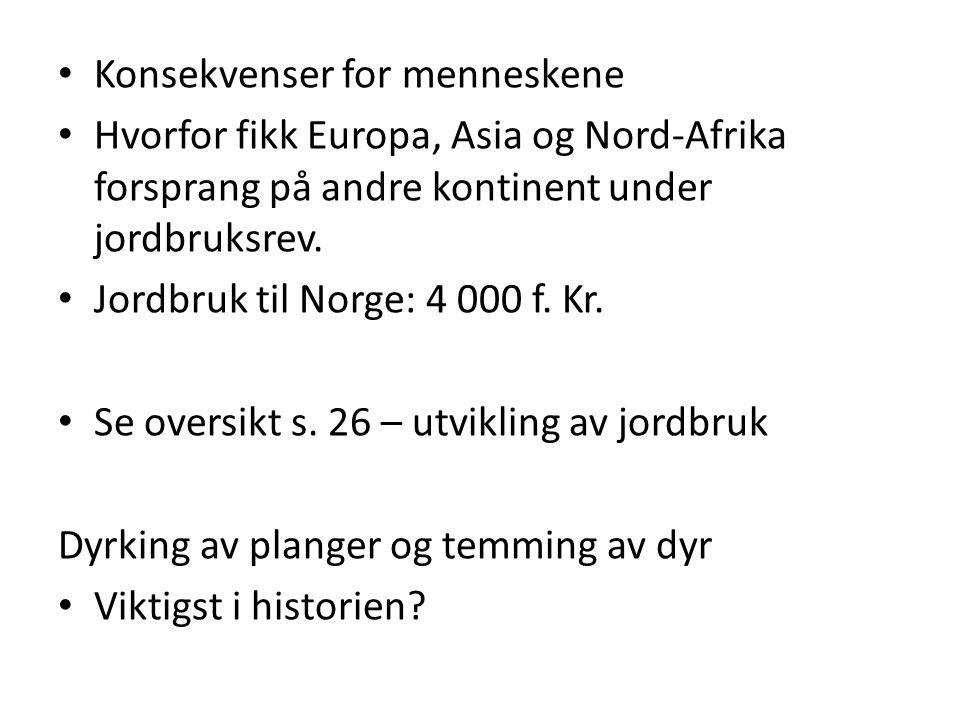Konsekvenser for menneskene Hvorfor fikk Europa, Asia og Nord-Afrika forsprang på andre kontinent under jordbruksrev. Jordbruk til Norge: 4 000 f. Kr.