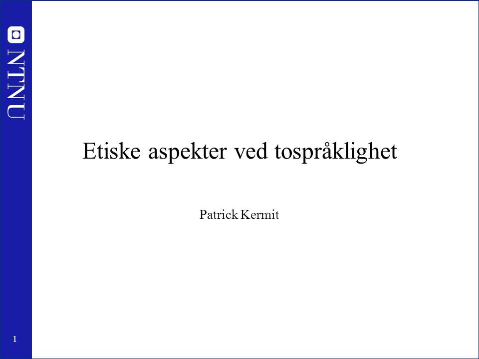 1 Etiske aspekter ved tospråklighet Patrick Kermit