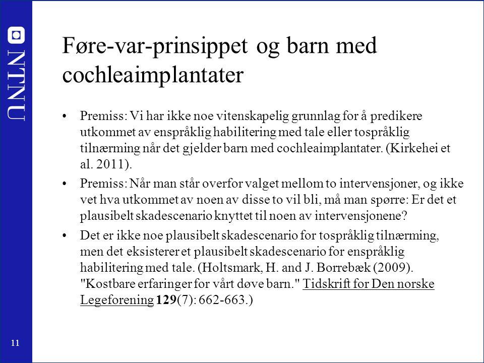 11 Føre-var-prinsippet og barn med cochleaimplantater Premiss: Vi har ikke noe vitenskapelig grunnlag for å predikere utkommet av enspråklig habiliter