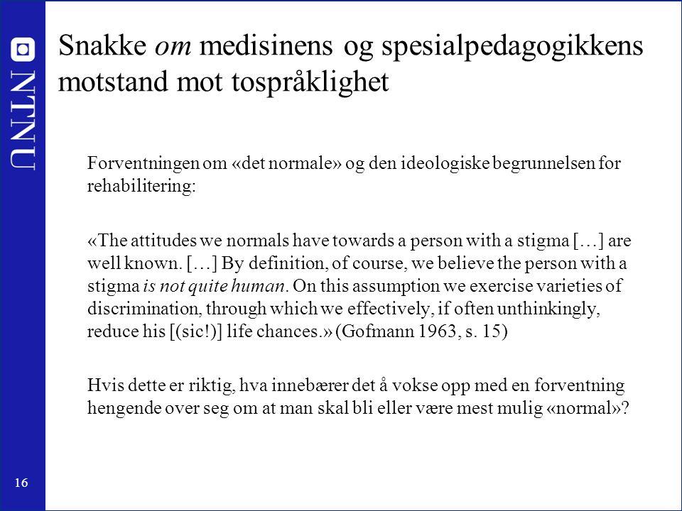16 Snakke om medisinens og spesialpedagogikkens motstand mot tospråklighet Forventningen om «det normale» og den ideologiske begrunnelsen for rehabili