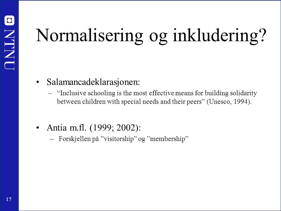 "17 Normalisering og inkludering? Salamancadeklarasjonen: –""Inclusive schooling is the most effective means for building solidarity between children wi"