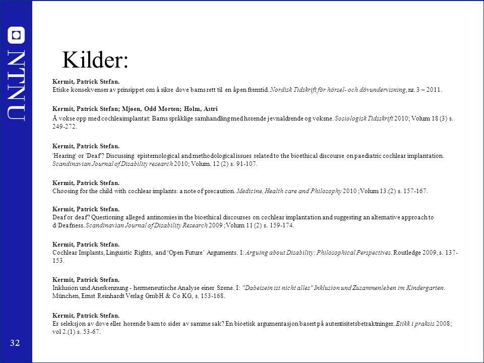 32 Kilder: Kermit, Patrick Stefan. Etiske konsekvenser av prinsippet om å sikre døve barns rett til en åpen fremtid. Nordisk Tidskrift för hörsel- och