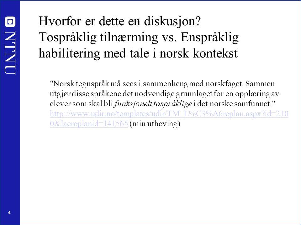 4 Hvorfor er dette en diskusjon? Tospråklig tilnærming vs. Enspråklig habilitering med tale i norsk kontekst