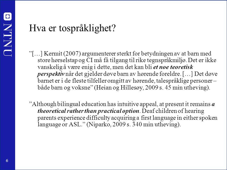 """6 Hva er tospråklighet? """"[…] Kermit (2007) argumenterer sterkt for betydningen av at barn med store hørselstap og CI må få tilgang til rike tegnspråkm"""