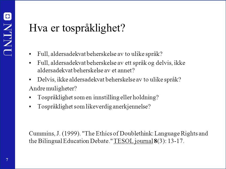 7 Hva er tospråklighet? Full, aldersadekvat beherskelse av to ulike språk? Full, aldersadekvat beherskelse av ett språk og delvis, ikke aldersadekvat