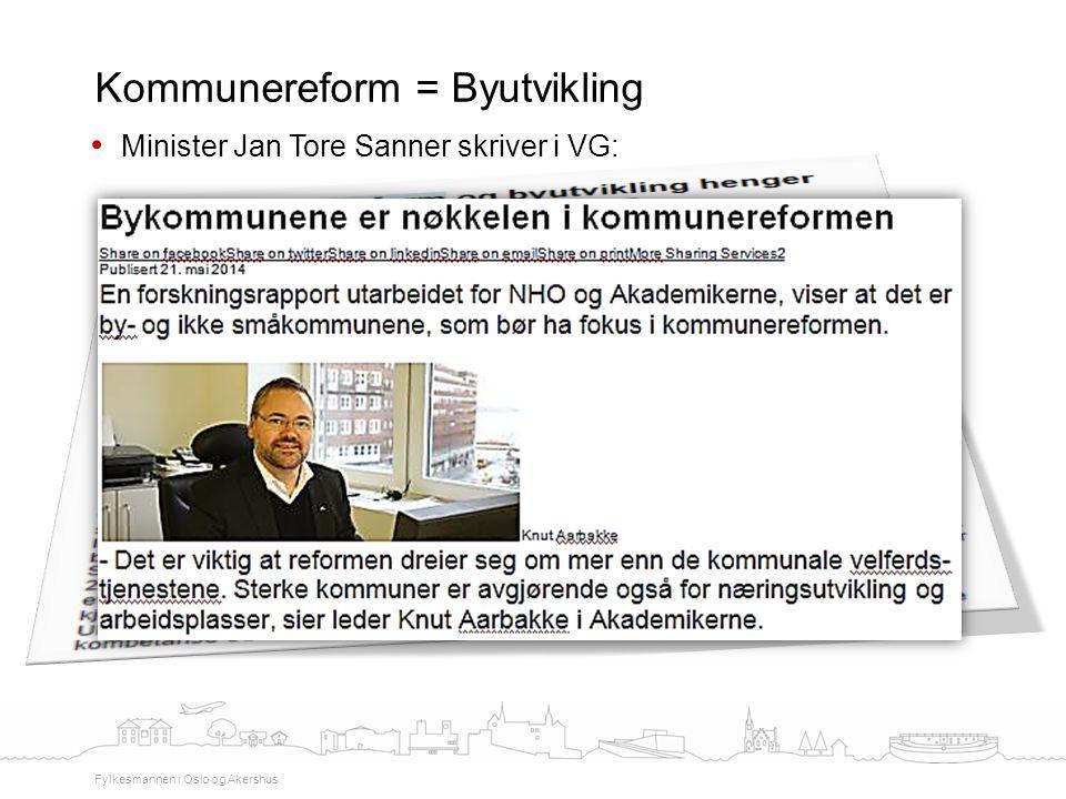 Kommunereform = Byutvikling Fylkesmannen i Oslo og Akershus Minister Jan Tore Sanner skriver i VG: Det er like viktig å se på de mest folkerike kommun