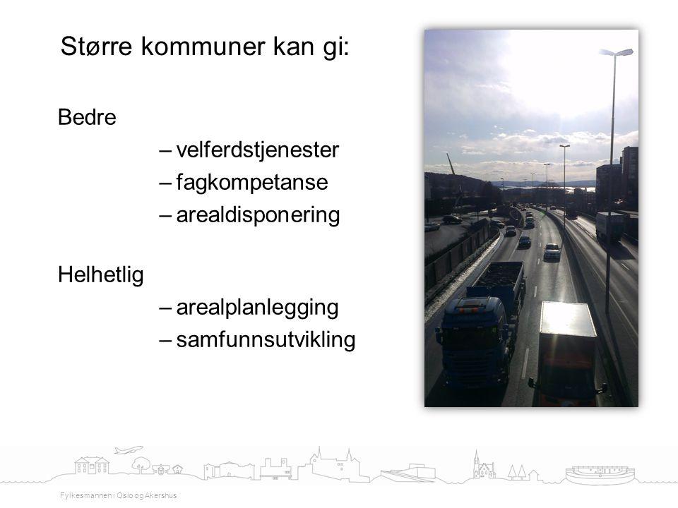 Bedre –velferdstjenester –fagkompetanse –arealdisponering Helhetlig –arealplanlegging –samfunnsutvikling Større kommuner kan gi: Fylkesmannen i Oslo o