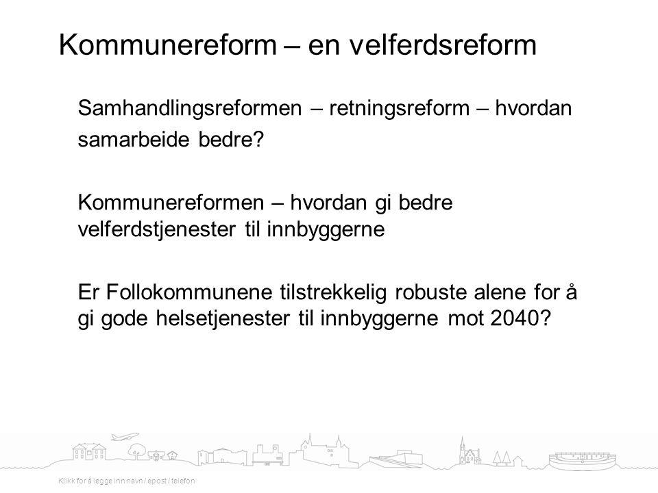 Samhandlingsreformen – retningsreform – hvordan samarbeide bedre? Kommunereformen – hvordan gi bedre velferdstjenester til innbyggerne Er Follokommune