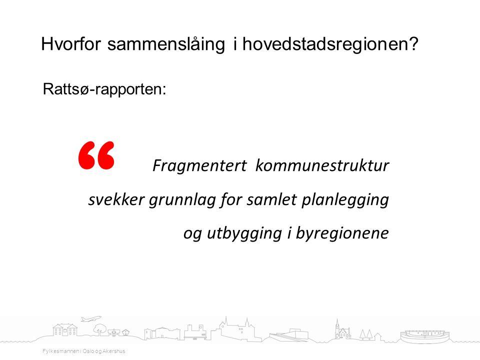 Rattsø-rapporten: Hvorfor sammenslåing i hovedstadsregionen? Fylkesmannen i Oslo og Akershus Fragmentert kommunestruktur svekker grunnlag for samlet p