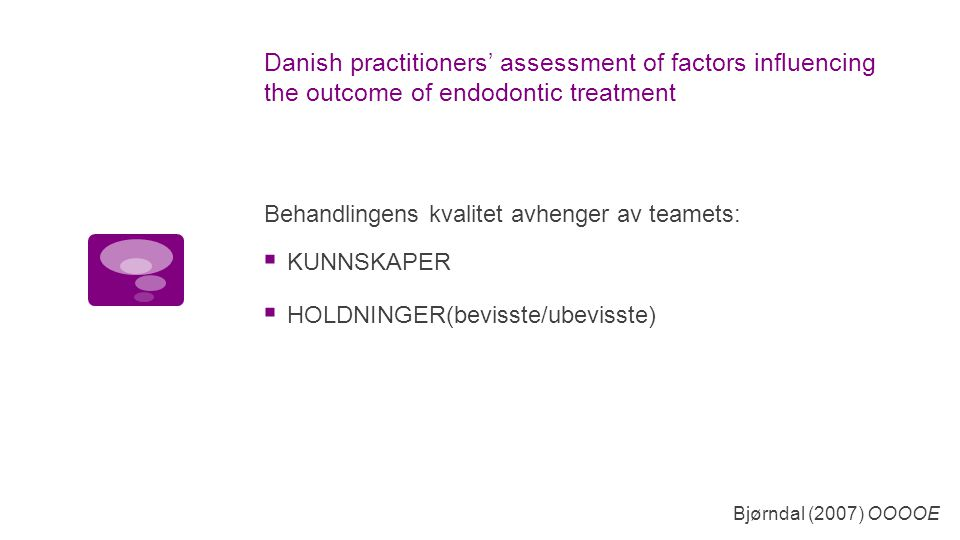 Danish practitioners' assessment of factors influencing the outcome of endodontic treatment  KUNNSKAPER  HOLDNINGER(bevisste/ubevisste) Bjørndal (20