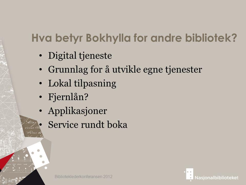 Hva betyr Bokhylla for andre bibliotek? Digital tjeneste Grunnlag for å utvikle egne tjenester Lokal tilpasning Fjernlån? Applikasjoner Service rundt