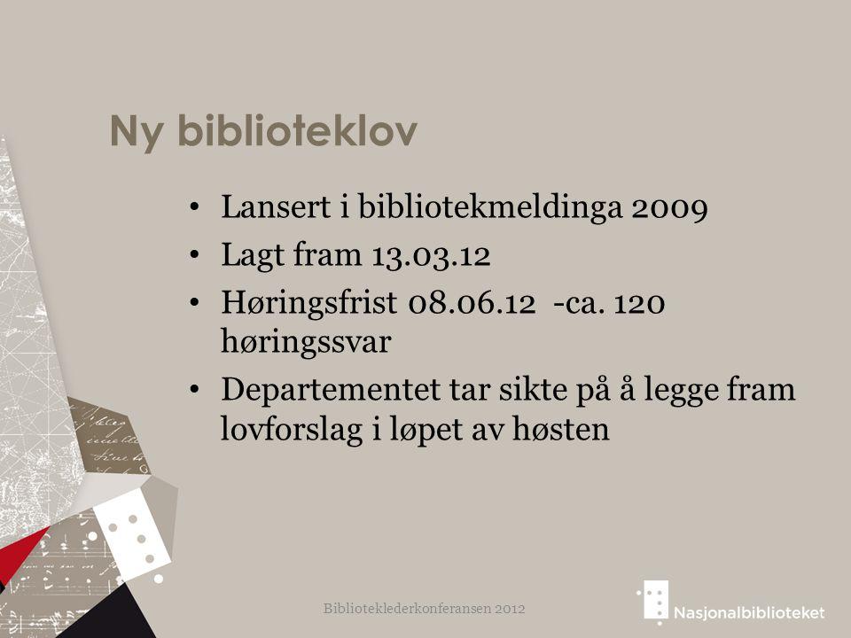 Ny biblioteklov Lansert i bibliotekmeldinga 2009 Lagt fram 13.03.12 Høringsfrist 08.06.12 -ca. 120 høringssvar Departementet tar sikte på å legge fram