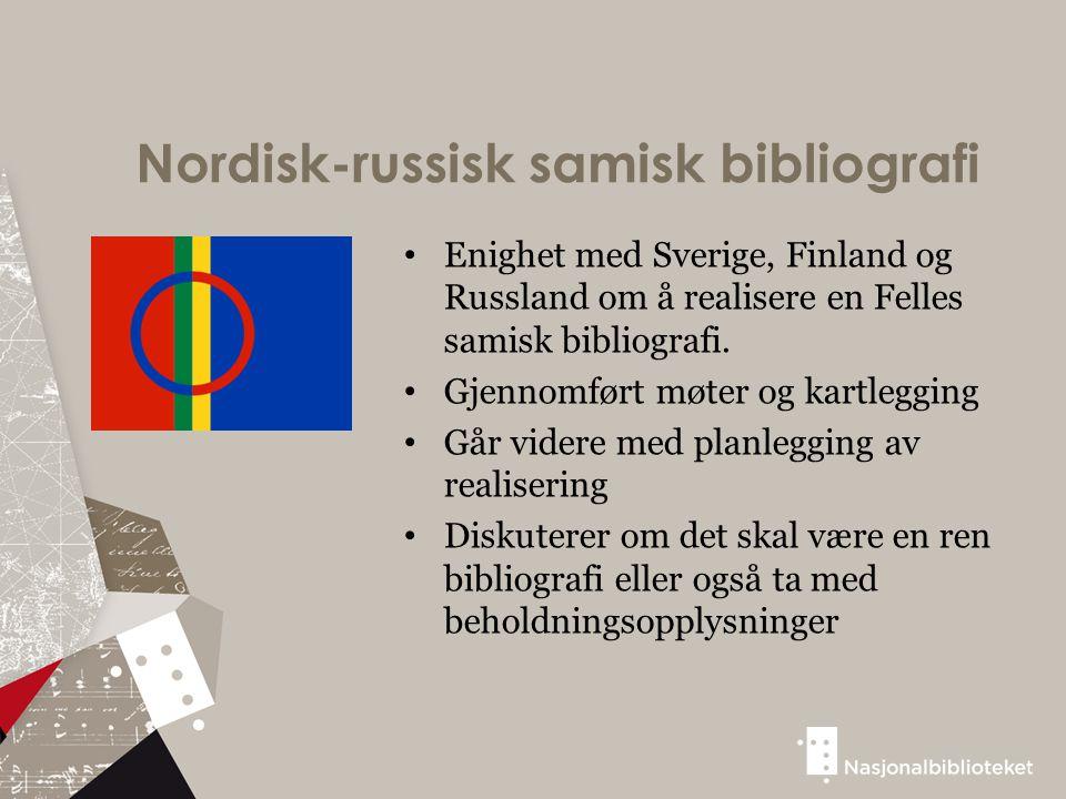 Nordisk-russisk samisk bibliografi Enighet med Sverige, Finland og Russland om å realisere en Felles samisk bibliografi. Gjennomført møter og kartlegg