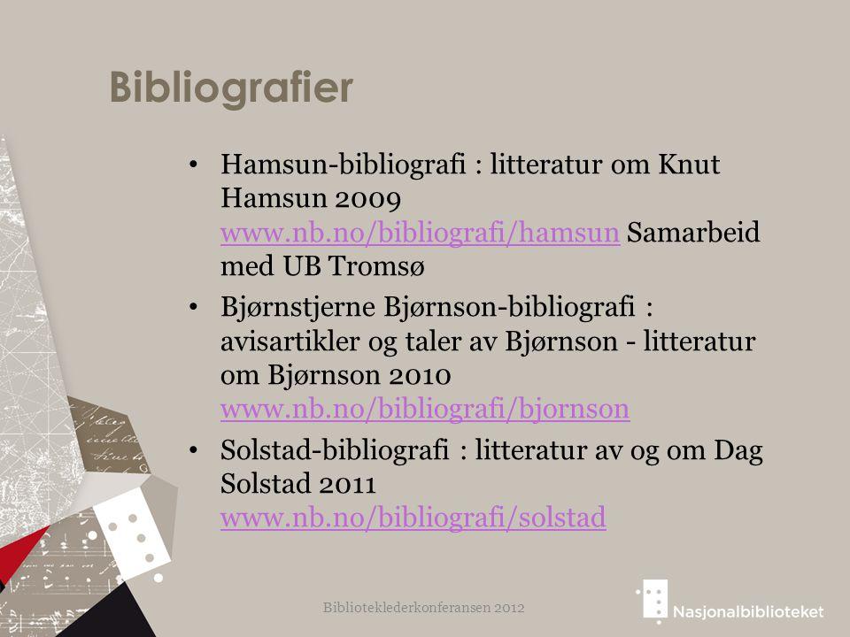 Bibliografier Hamsun-bibliografi : litteratur om Knut Hamsun 2009 www.nb.no/bibliografi/hamsun Samarbeid med UB Tromsø www.nb.no/bibliografi/hamsun Bjørnstjerne Bjørnson-bibliografi : avisartikler og taler av Bjørnson - litteratur om Bjørnson 2010 www.nb.no/bibliografi/bjornson www.nb.no/bibliografi/bjornson Solstad-bibliografi : litteratur av og om Dag Solstad 2011 www.nb.no/bibliografi/solstad www.nb.no/bibliografi/solstad Biblioteklederkonferansen 2012