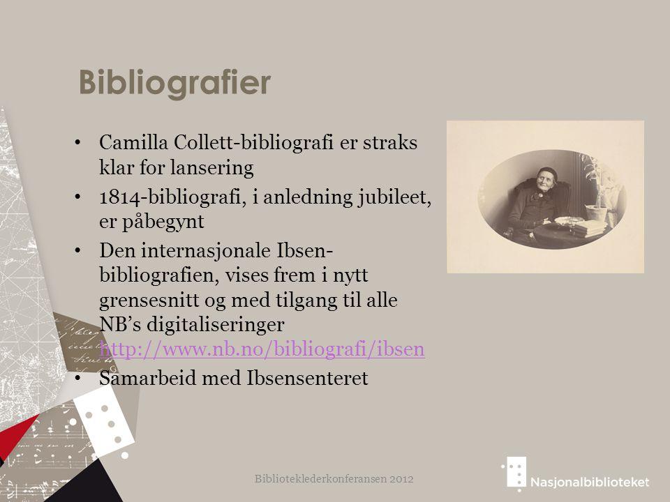 Bibliografier Camilla Collett-bibliografi er straks klar for lansering 1814-bibliografi, i anledning jubileet, er påbegynt Den internasjonale Ibsen- bibliografien, vises frem i nytt grensesnitt og med tilgang til alle NB's digitaliseringer http://www.nb.no/bibliografi/ibsen http://www.nb.no/bibliografi/ibsen Samarbeid med Ibsensenteret Biblioteklederkonferansen 2012