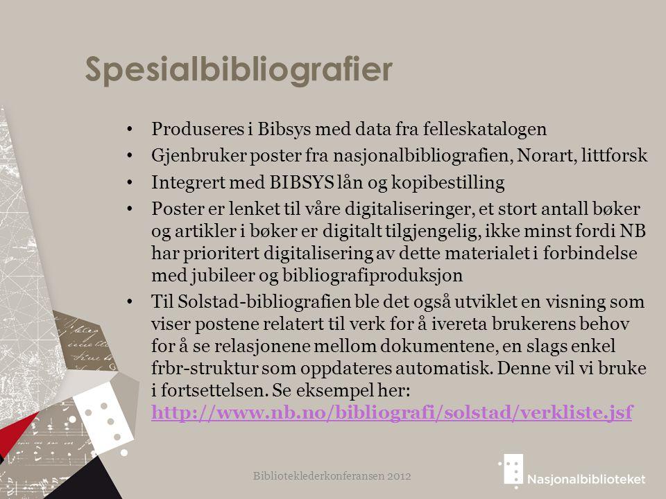 Spesialbibliografier Produseres i Bibsys med data fra felleskatalogen Gjenbruker poster fra nasjonalbibliografien, Norart, littforsk Integrert med BIB