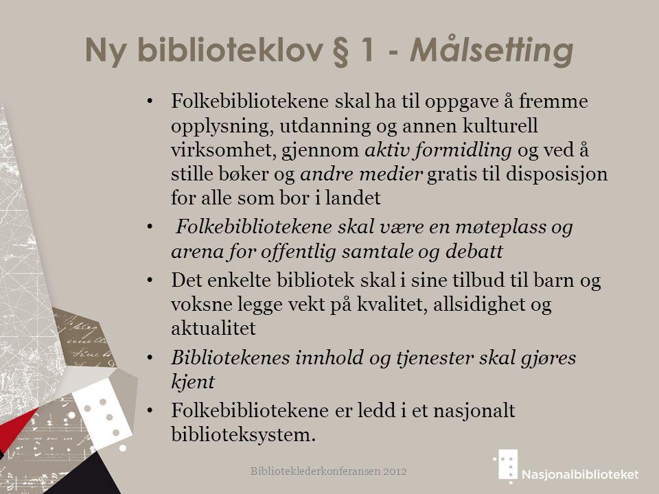 Ny biblioteklov § 1 - Målsetting Folkebibliotekene skal ha til oppgave å fremme opplysning, utdanning og annen kulturell virksomhet, gjennom aktiv for