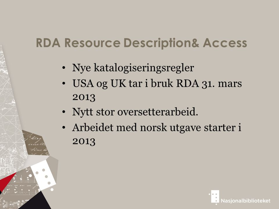 RDA Resource Description& Access Nye katalogiseringsregler USA og UK tar i bruk RDA 31.