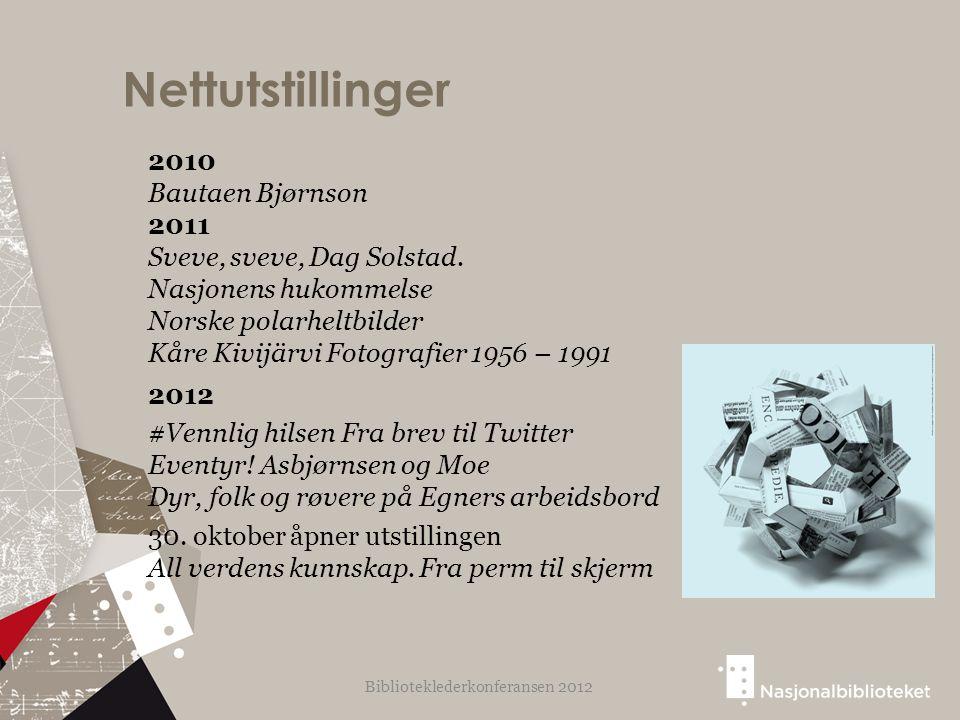 Nettutstillinger 2012 #Vennlig hilsen Fra brev til Twitter Eventyr! Asbjørnsen og Moe Dyr, folk og røvere på Egners arbeidsbord 30. oktober åpner utst