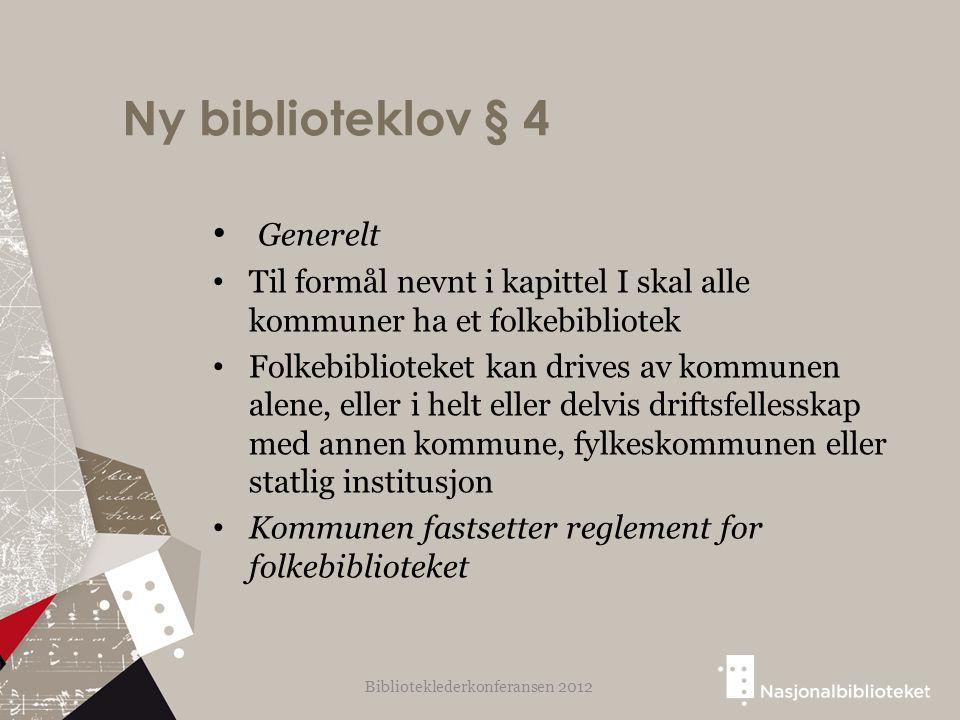 Ny biblioteklov § 4 Generelt Til formål nevnt i kapittel I skal alle kommuner ha et folkebibliotek Folkebiblioteket kan drives av kommunen alene, elle