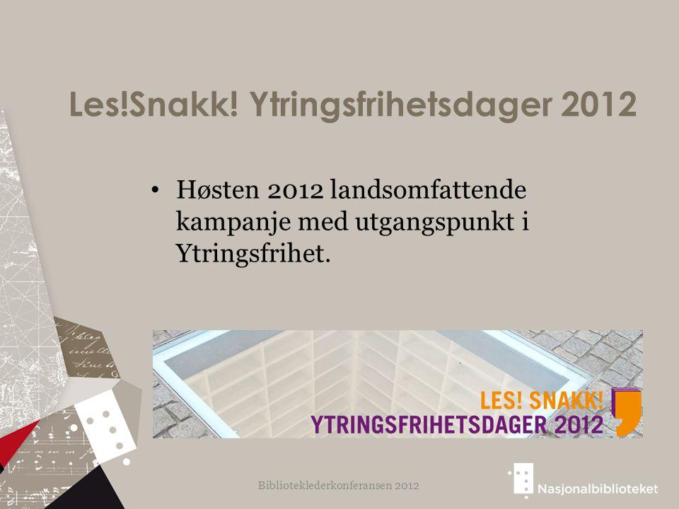 Les!Snakk! Ytringsfrihetsdager 2012 Høsten 2012 landsomfattende kampanje med utgangspunkt i Ytringsfrihet. Biblioteklederkonferansen 2012