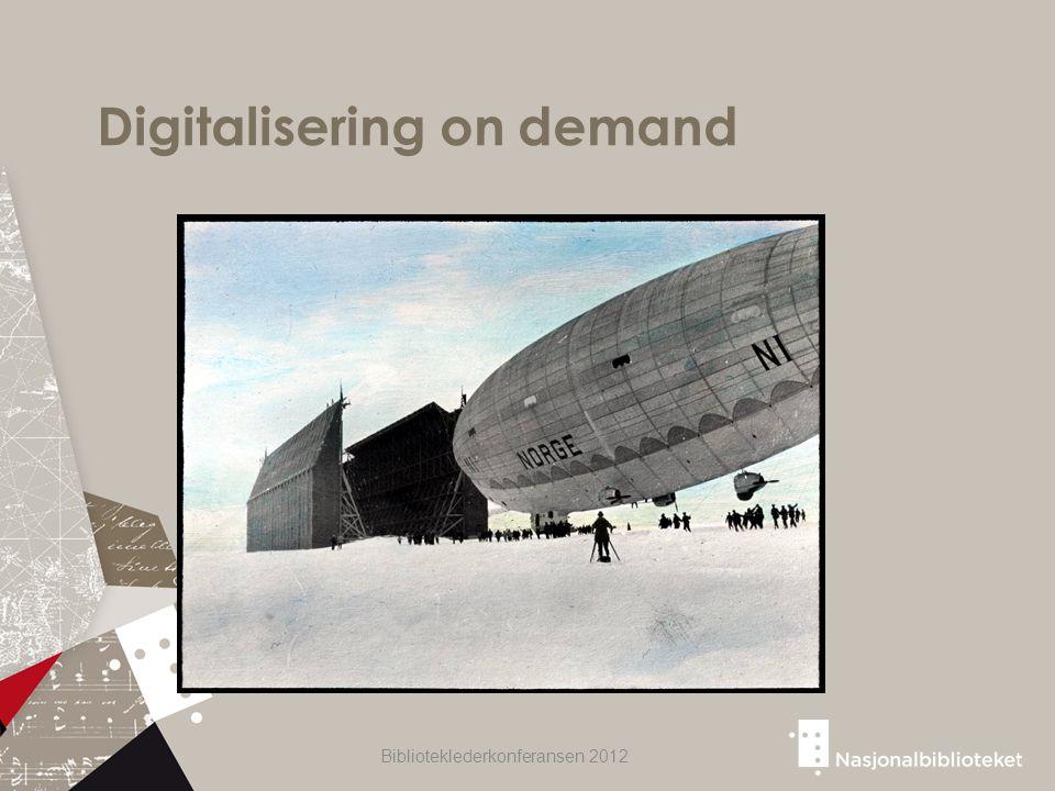 Digitalisering on demand Biblioteklederkonferansen 2012