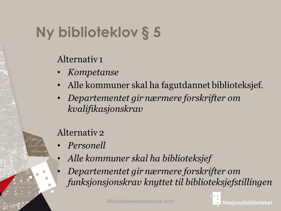Ny biblioteklov § 5 Alternativ 1 Kompetanse Alle kommuner skal ha fagutdannet biblioteksjef. Departementet gir nærmere forskrifter om kvalifikasjonskr