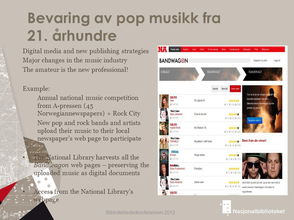 Bevaring av pop musikk fra 21. århundre Biblioteklederkonferansen 2012 Digital media and new publishing strategies Major changes in the music industry