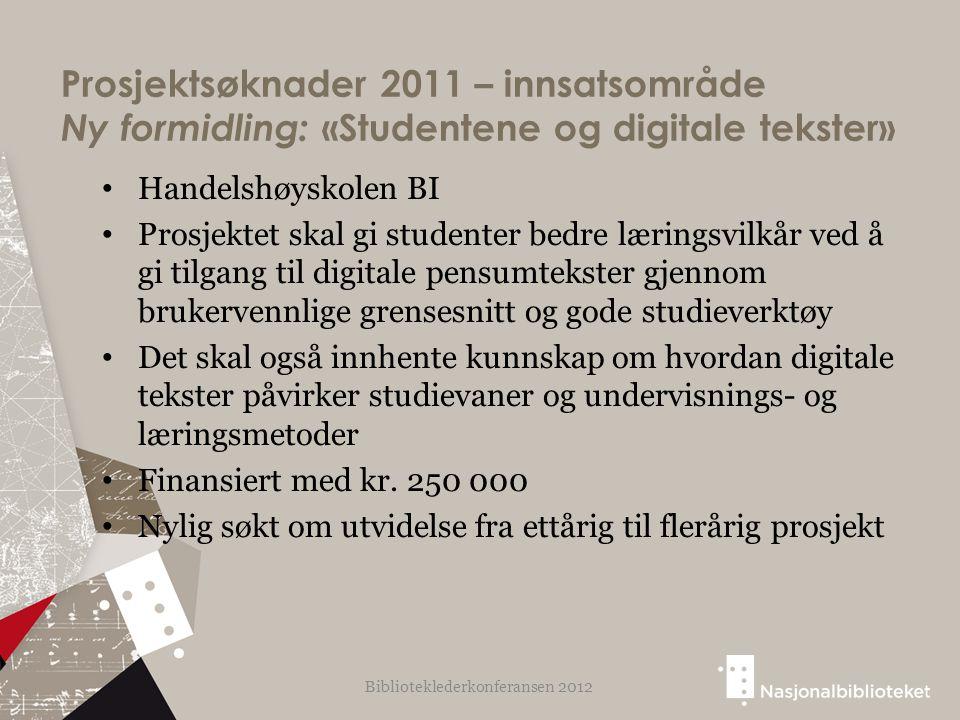 Prosjektsøknader 2011 – innsatsområde Ny formidling: «Studentene og digitale tekster» Handelshøyskolen BI Prosjektet skal gi studenter bedre læringsvi