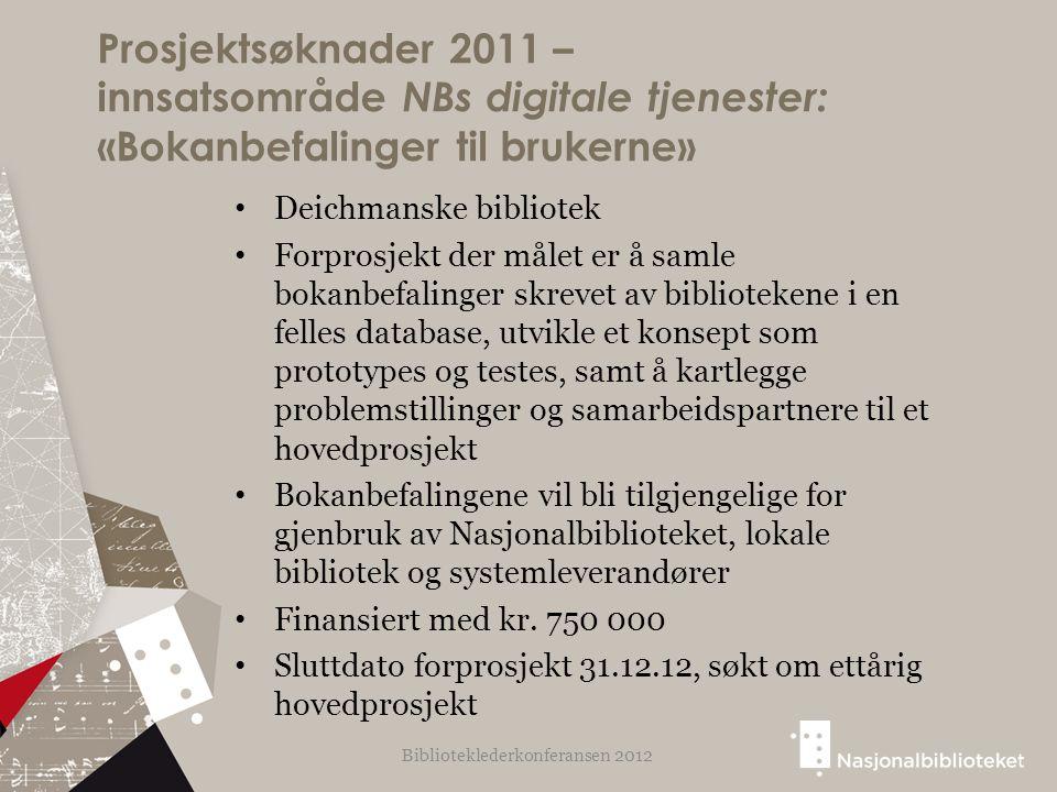 Prosjektsøknader 2011 – innsatsområde NBs digitale tjenester: «Bokanbefalinger til brukerne» Deichmanske bibliotek Forprosjekt der målet er å samle bo