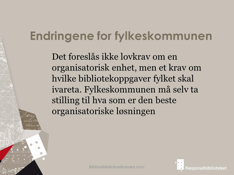 Endringene for fylkeskommunen Det foreslås ikke lovkrav om en organisatorisk enhet, men et krav om hvilke bibliotekoppgaver fylket skal ivareta. Fylke