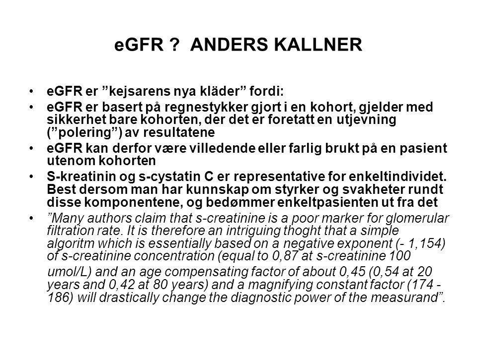 """eGFR ? ANDERS KALLNER eGFR er """"kejsarens nya kläder"""" fordi: eGFR er basert på regnestykker gjort i en kohort, gjelder med sikkerhet bare kohorten, der"""