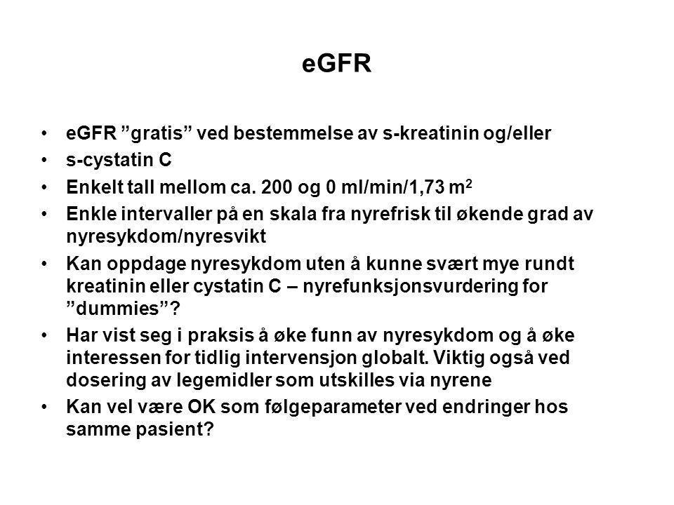 """eGFR eGFR """"gratis"""" ved bestemmelse av s-kreatinin og/eller s-cystatin C Enkelt tall mellom ca. 200 og 0 ml/min/1,73 m 2 Enkle intervaller på en skala"""