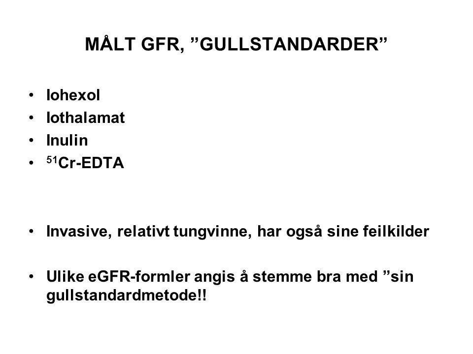"""MÅLT GFR, """"GULLSTANDARDER"""" Iohexol Iothalamat Inulin 51 Cr-EDTA Invasive, relativt tungvinne, har også sine feilkilder Ulike eGFR-formler angis å stem"""