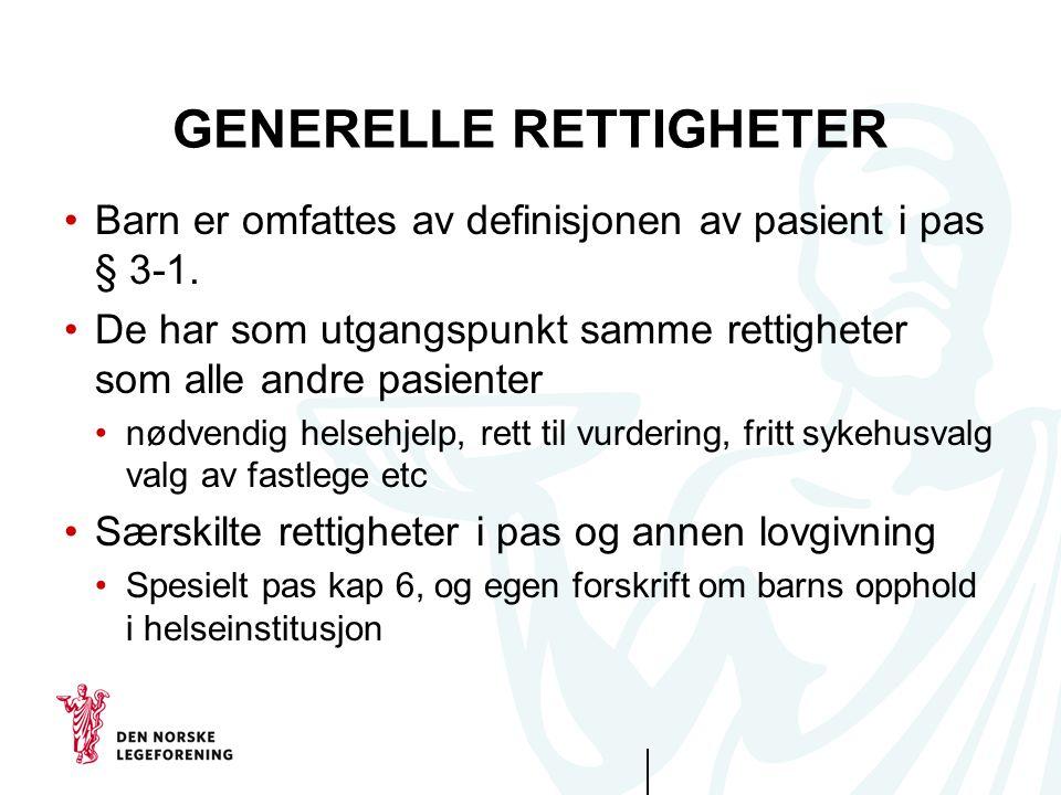 GENERELLE RETTIGHETER Barn er omfattes av definisjonen av pasient i pas § 3-1. De har som utgangspunkt samme rettigheter som alle andre pasienter nødv