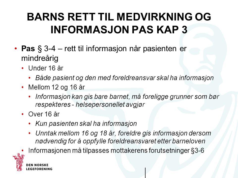 BARNS RETT TIL MEDVIRKNING OG INFORMASJON PAS KAP 3 Pas § 3-4 – rett til informasjon når pasienten er mindreårig Under 16 år Både pasient og den med f